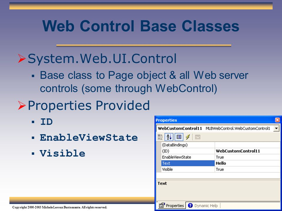 153 Copyright 2000-2003 Michele Leroux Bustamante. All rights reserved. Web Control Base Classes  System.Web.UI.Control  Base class to Page object &