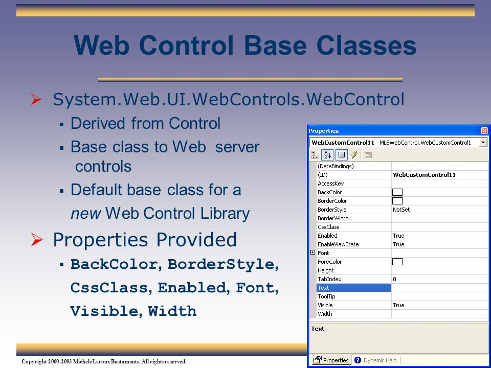 154 Copyright 2000-2003 Michele Leroux Bustamante. All rights reserved. Web Control Base Classes  System.Web.UI.WebControls.WebControl  Derived from