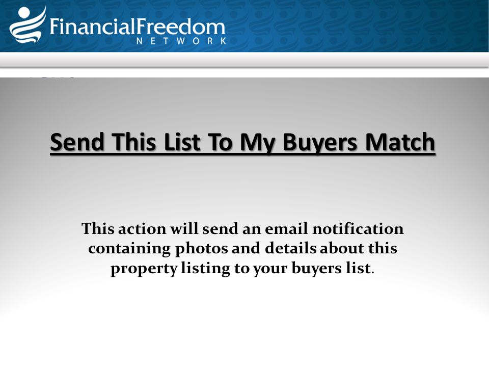 Send This List To My Buyers Match This action will send an email notification containing photos and details about this property listing to your buyers