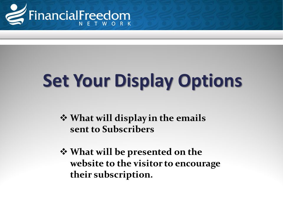 Set Your Display Options  What will display in the emails sent to Subscribers  What will be presented on the website to the visitor to encourage the