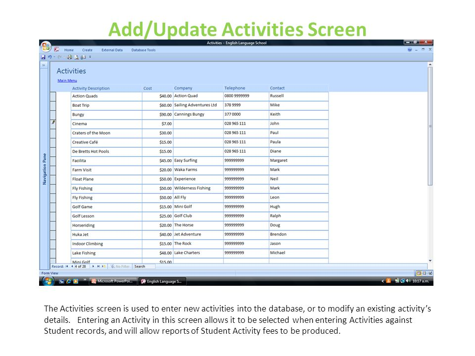 Add/Update Activities Screen The Activities screen is used to enter new activities into the database, or to modify an existing activity's details. Ent
