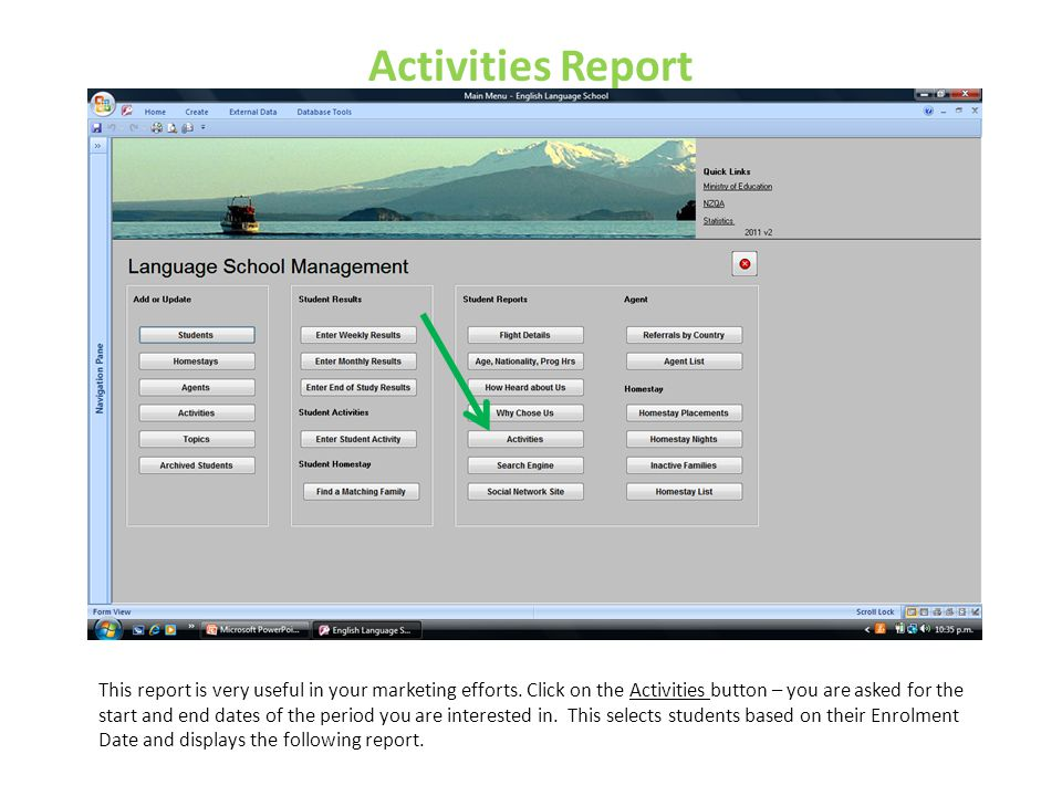 Activities Report This report is very useful in your marketing efforts. Click on the Activities button – you are asked for the start and end dates of