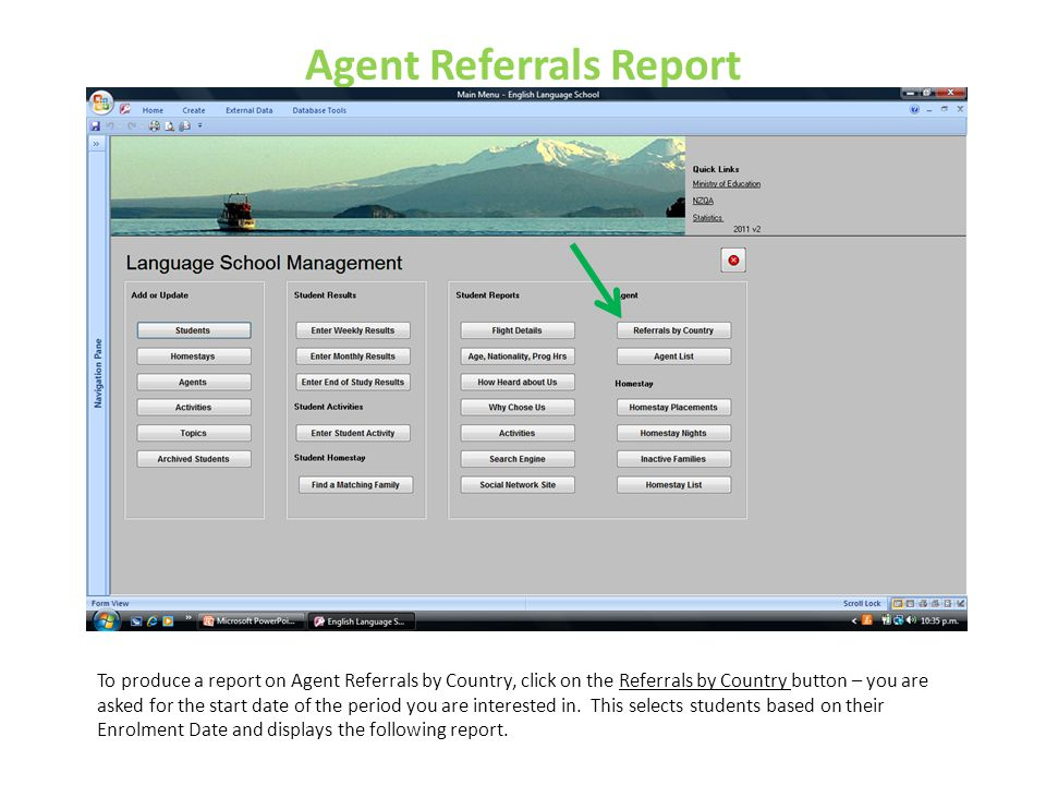 Agent Referrals Report To produce a report on Agent Referrals by Country, click on the Referrals by Country button – you are asked for the start date