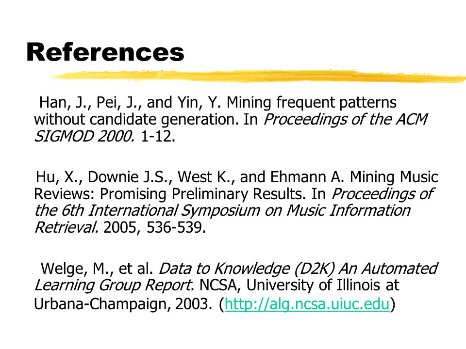 References Han, J., Pei, J., and Yin, Y. Mining frequent patterns without candidate generation.