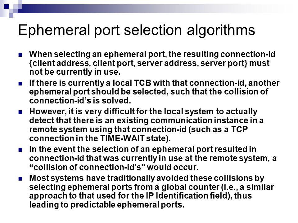 Ephemeral port selection algorithms When selecting an ephemeral port, the resulting connection-id {client address, client port, server address, server