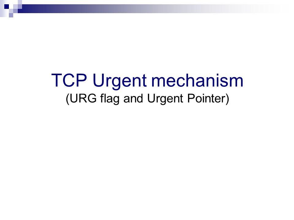 TCP Urgent mechanism (URG flag and Urgent Pointer)