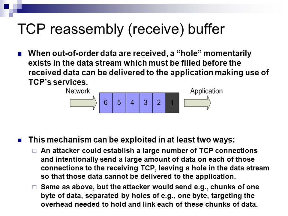 """TCP reassembly (receive) buffer When out-of-order data are received, a """"hole"""" momentarily exists in the data stream which must be filled before the re"""