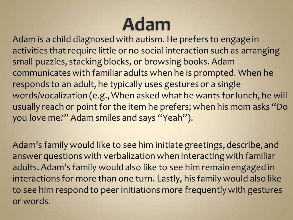 Adam is a child diagnosed with autism.