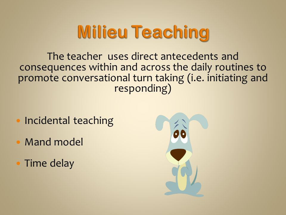 The teacher uses direct antecedents and consequences within and across the daily routines to promote conversational turn taking (i.e. initiating and r