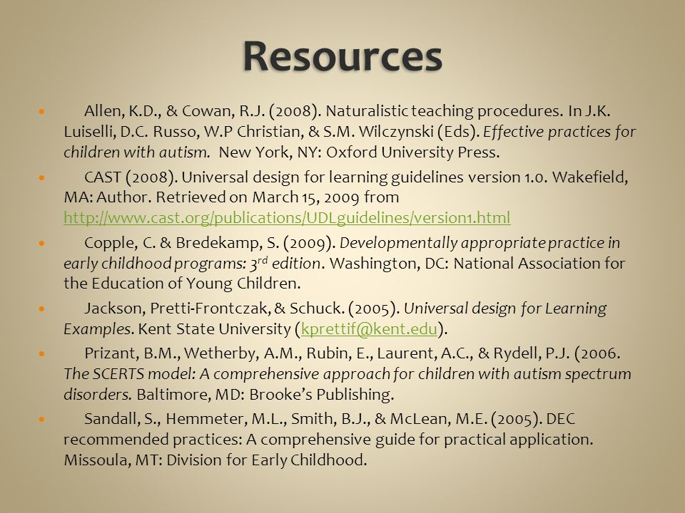 Resources Allen, K.D., & Cowan, R.J. (2008). Naturalistic teaching procedures.