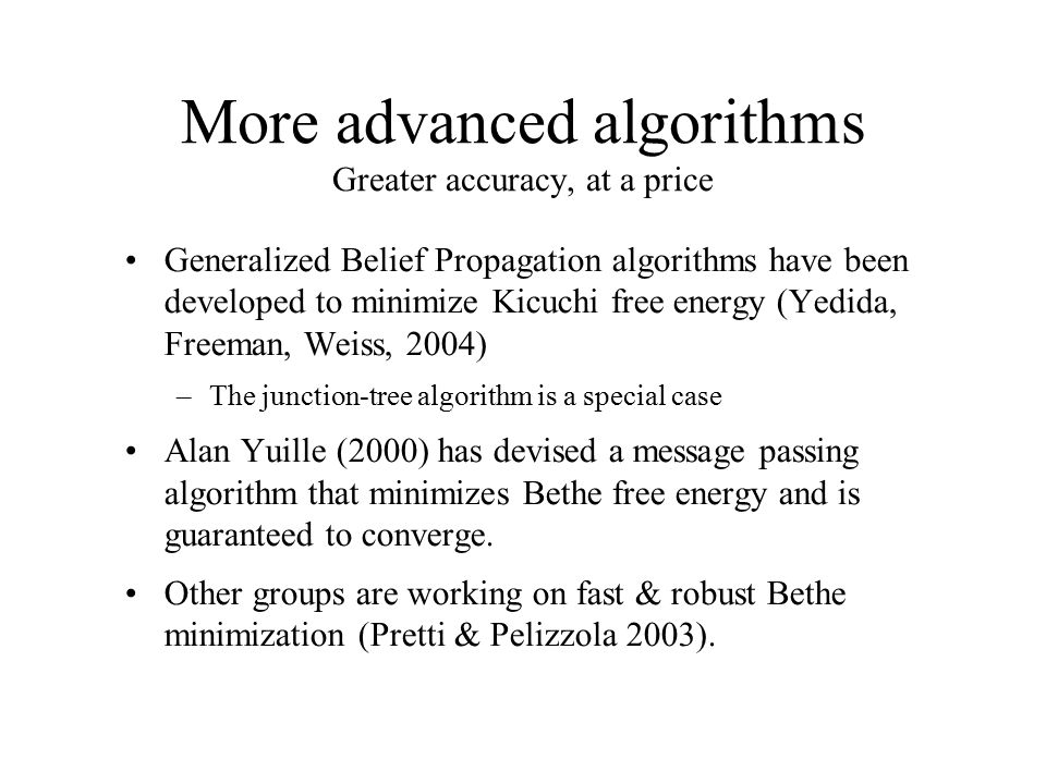 More advanced algorithms Greater accuracy, at a price Generalized Belief Propagation algorithms have been developed to minimize Kicuchi free energy (Y