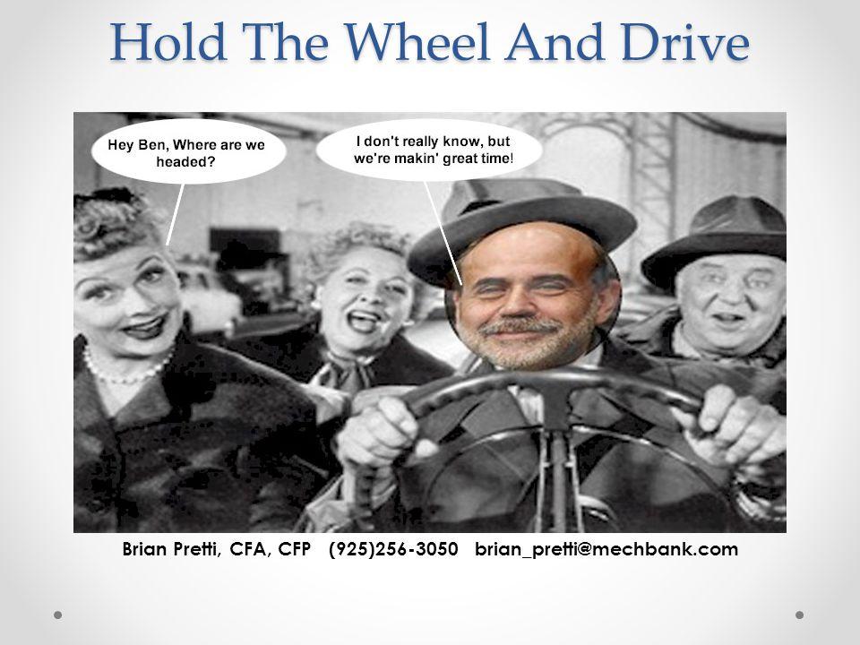 Hold The Wheel And Drive Brian Pretti, CFA, CFP (925)256-3050 brian_pretti@mechbank.com