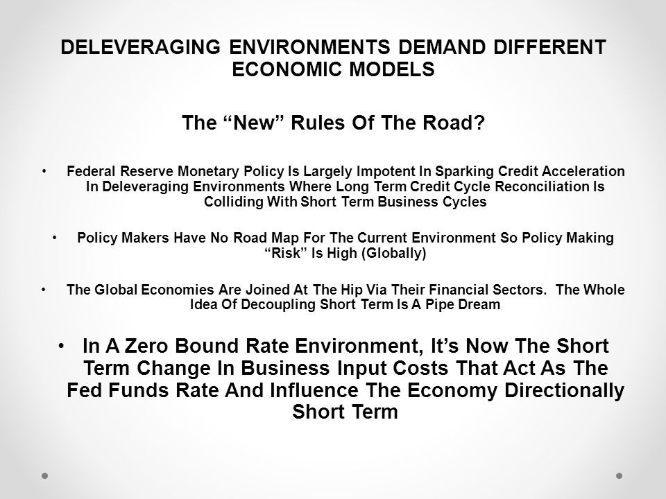 DELEVERAGING ENVIRONMENTS DEMAND DIFFERENT ECONOMIC MODELS The New Rules Of The Road.