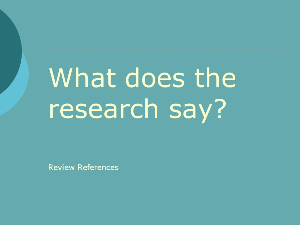 What does the research say? Review References