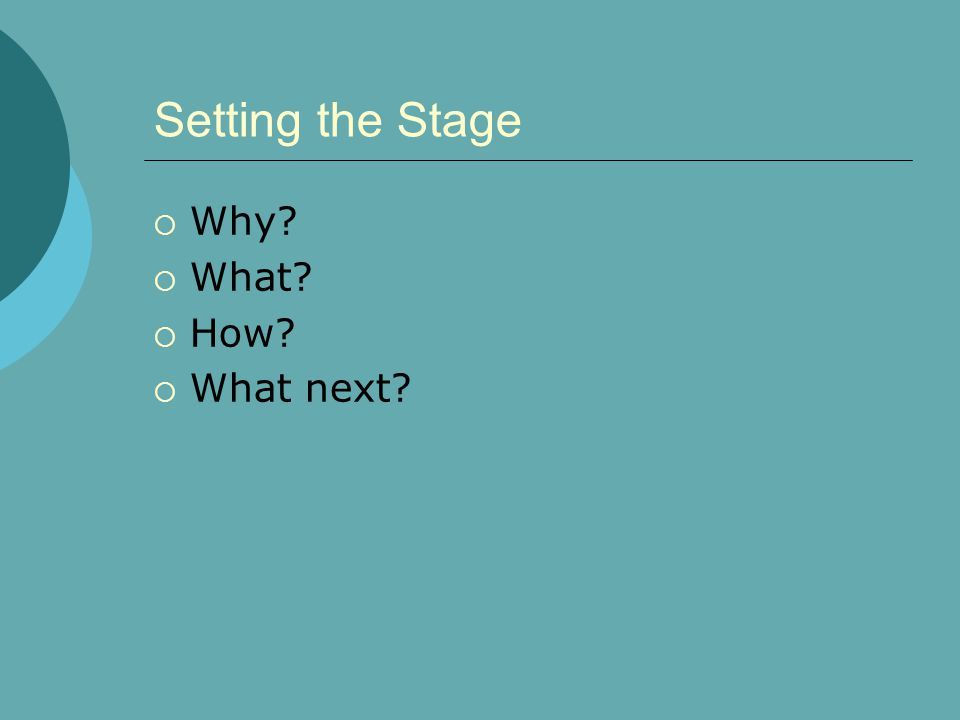 Setting the Stage  Why?  What?  How?  What next?