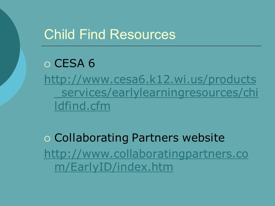 Child Find Resources  CESA 6 http://www.cesa6.k12.wi.us/products _services/earlylearningresources/chi ldfind.cfm  Collaborating Partners website htt