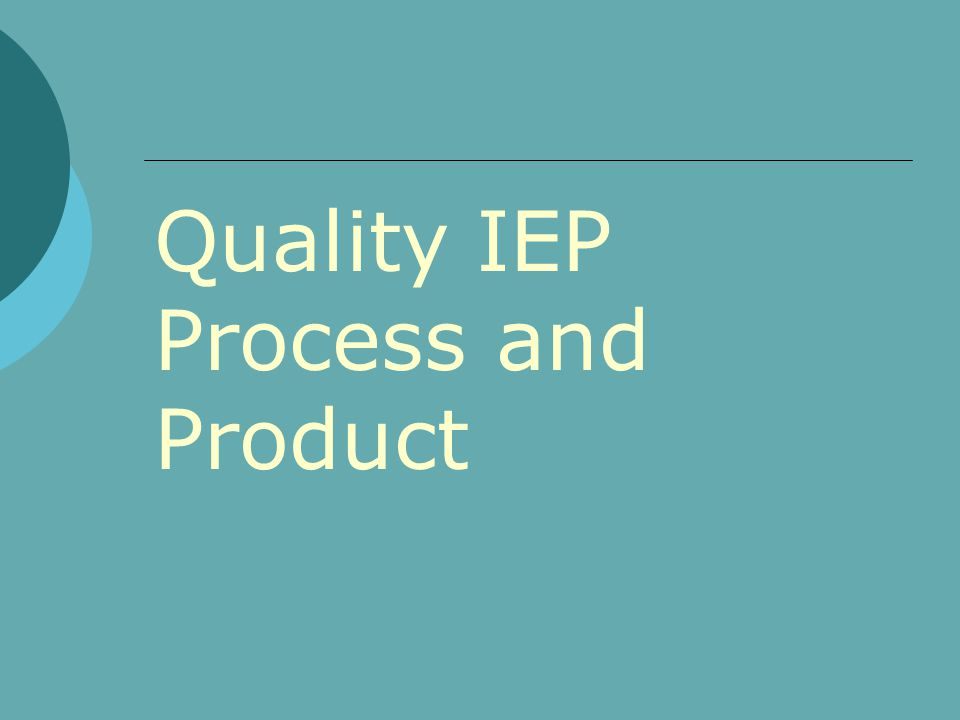 Quality IEP Process and Product