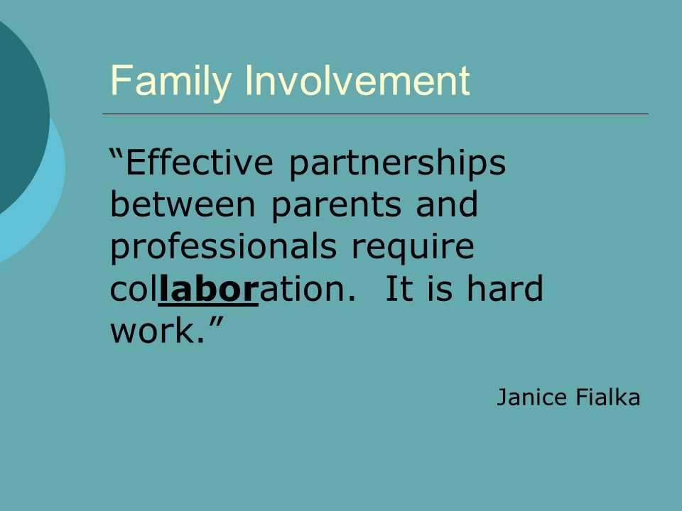 """Family Involvement """"Effective partnerships between parents and professionals require collaboration. It is hard work."""" Janice Fialka"""