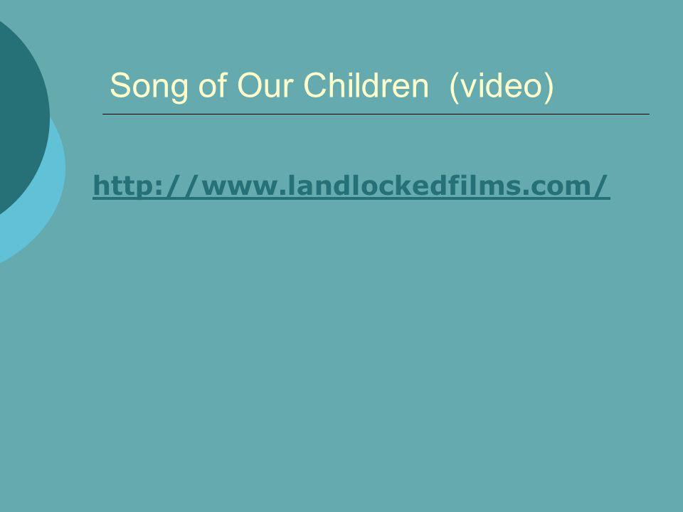 Song of Our Children (video) http://www.landlockedfilms.com/