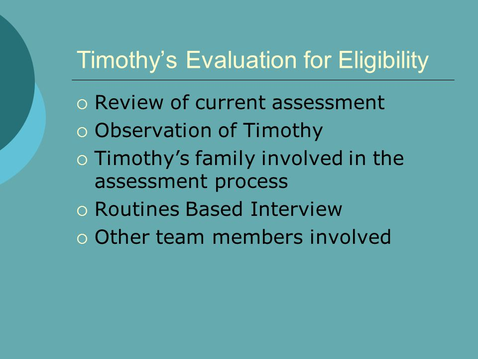 Timothy's Evaluation for Eligibility  Review of current assessment  Observation of Timothy  Timothy's family involved in the assessment process  R