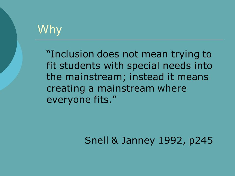 """Why """"Inclusion does not mean trying to fit students with special needs into the mainstream; instead it means creating a mainstream where everyone fits"""