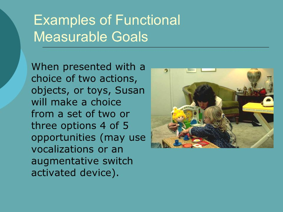 When presented with a choice of two actions, objects, or toys, Susan will make a choice from a set of two or three options 4 of 5 opportunities (may u