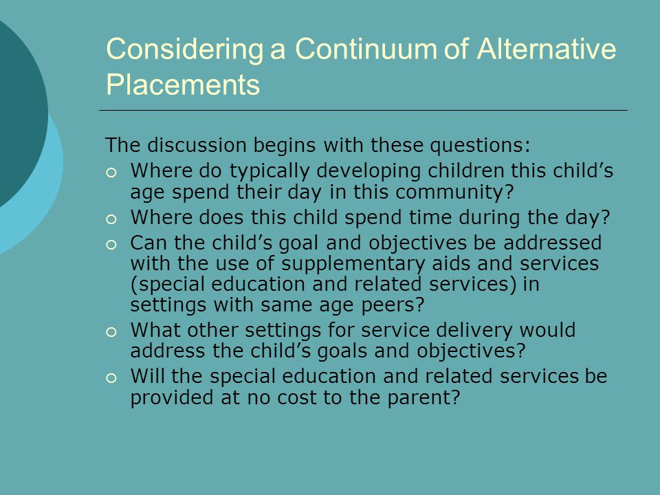 Considering a Continuum of Alternative Placements The discussion begins with these questions:  Where do typically developing children this child's ag