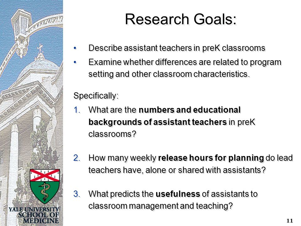 11 Research Goals: Describe assistant teachers in preK classrooms Examine whether differences are related to program setting and other classroom chara