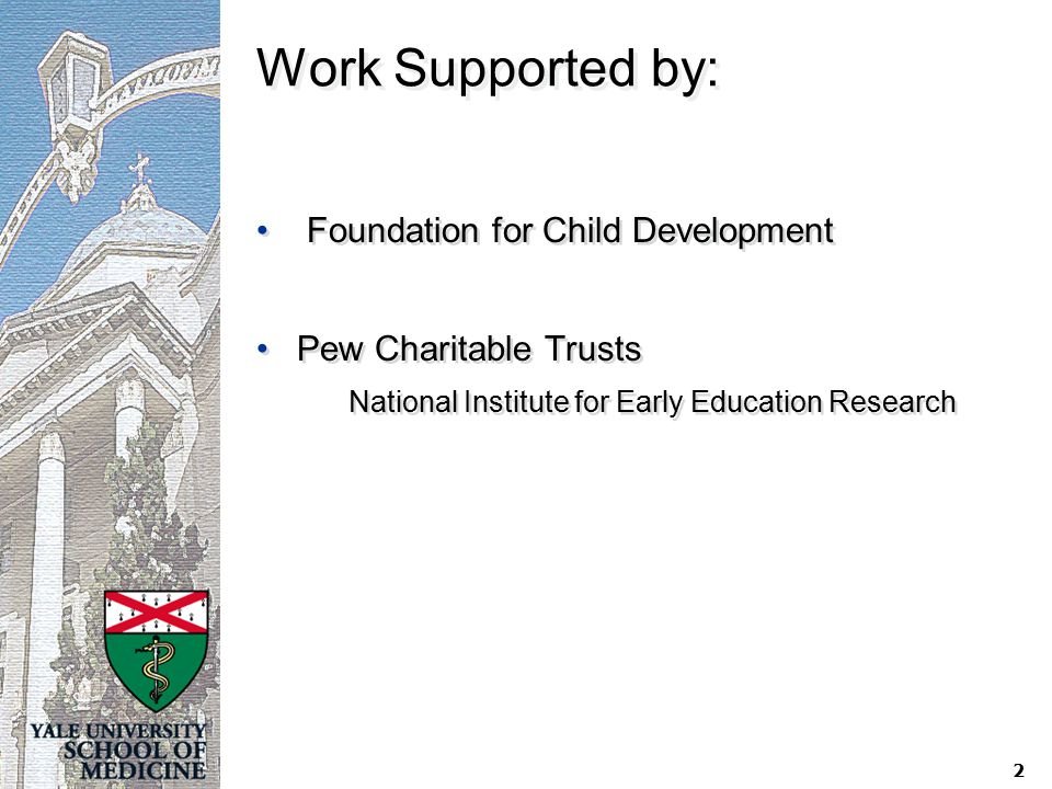 2 Work Supported by: Foundation for Child Development Pew Charitable Trusts National Institute for Early Education Research Foundation for Child Devel