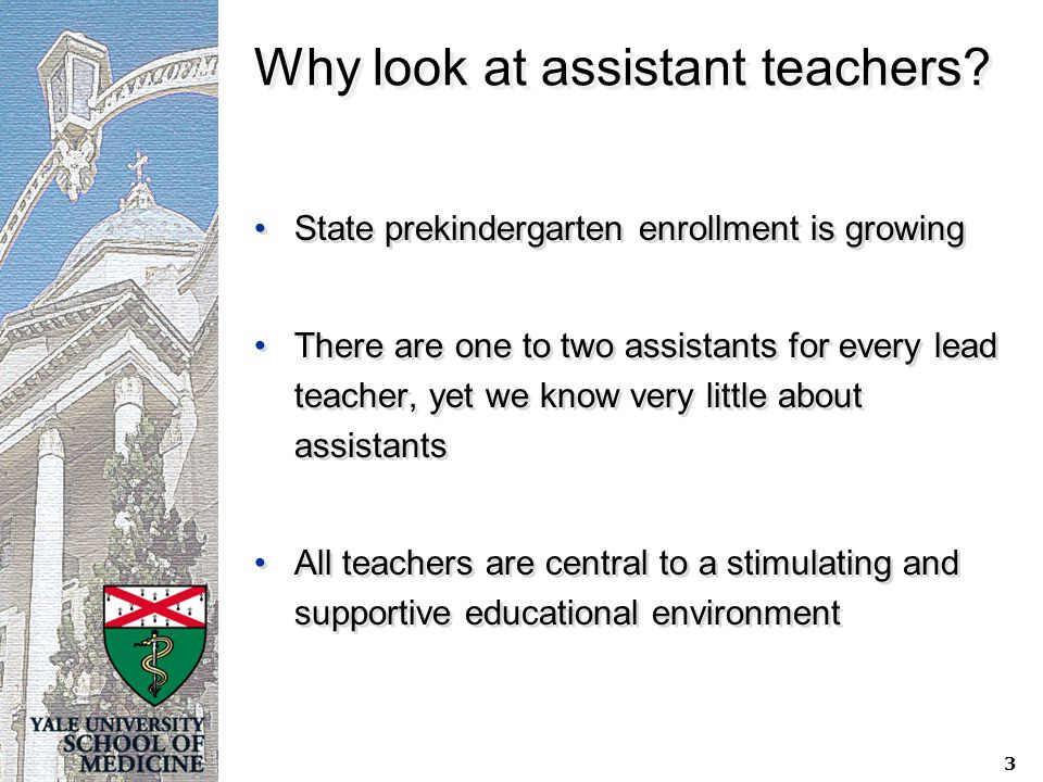 3 Why look at assistant teachers? State prekindergarten enrollment is growing There are one to two assistants for every lead teacher, yet we know very
