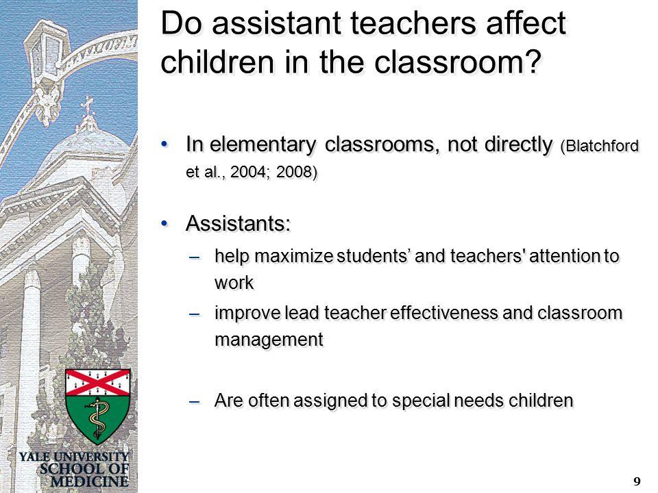 9 Do assistant teachers affect children in the classroom.