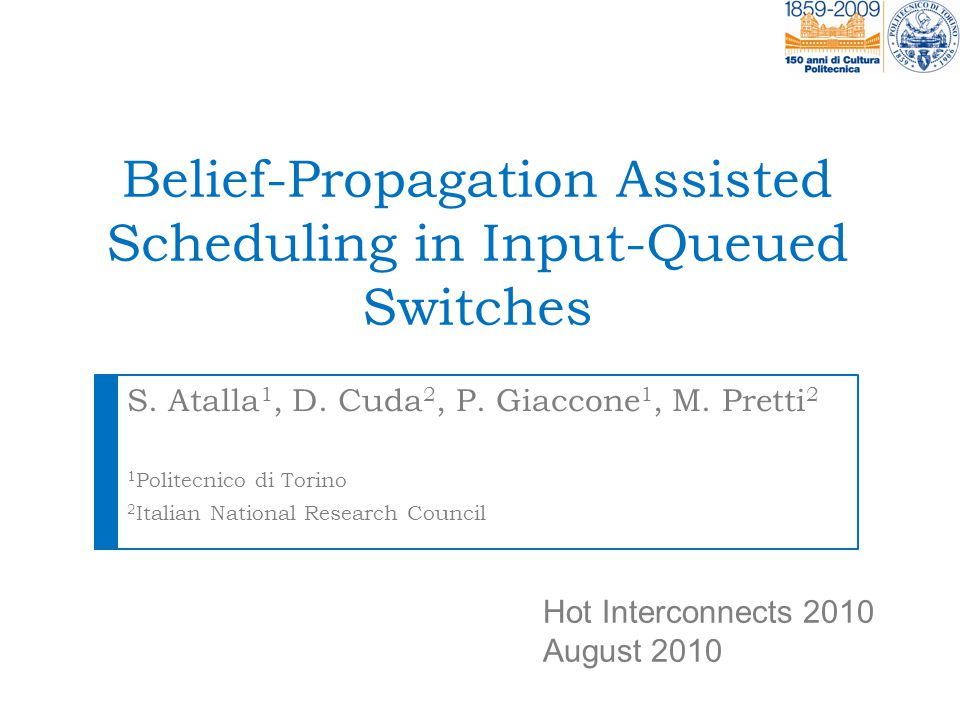 Outline  Background motivations  System model  Basic belief-propagation algorithm for MWM  Assisted scheduling  Belief-propagation for assisted scheduling  Performance evaluation  Hardware implementation  Conclusions 2Hot Interconnects 2010