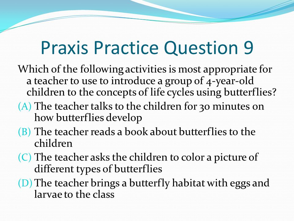Praxis Practice Question 9 Which of the following activities is most appropriate for a teacher to use to introduce a group of 4-year-old children to t