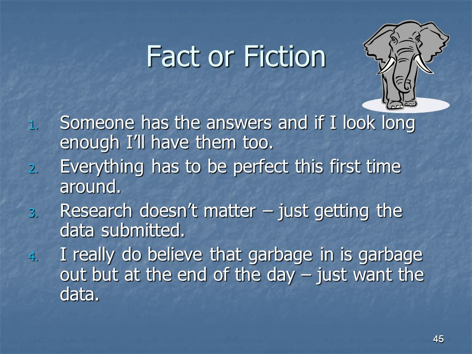 45 Fact or Fiction 1. Someone has the answers and if I look long enough I'll have them too.