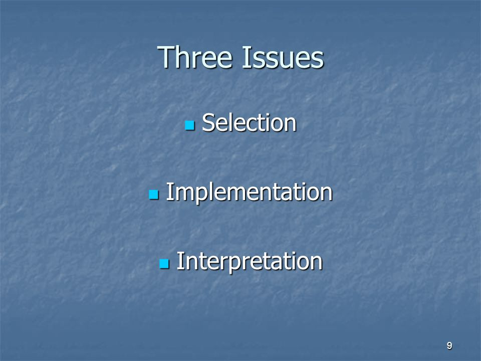 9 Three Issues Selection Selection Implementation Implementation Interpretation Interpretation