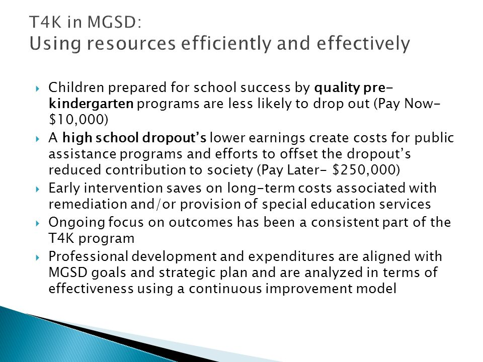  Children prepared for school success by quality pre- kindergarten programs are less likely to drop out (Pay Now- $10,000)  A high school dropout's