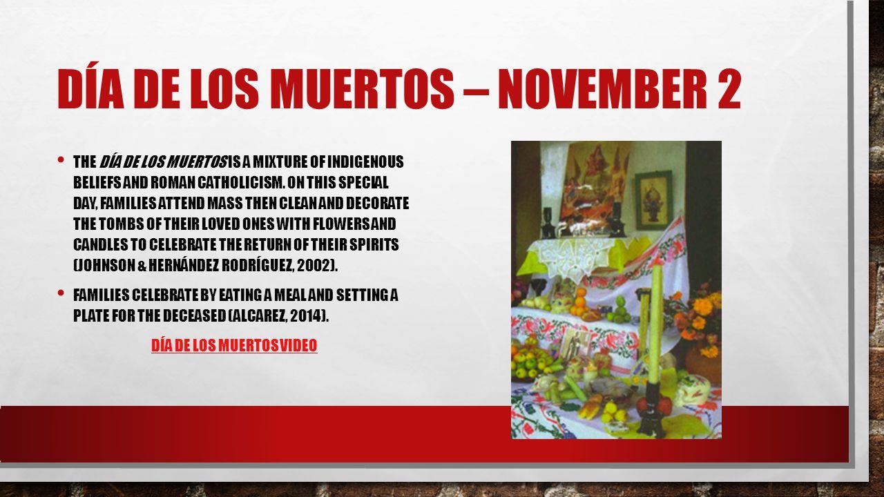 DÍA DE LOS MUERTOS – NOVEMBER 2 THE DÍA DE LOS MUERTOS IS A MIXTURE OF INDIGENOUS BELIEFS AND ROMAN CATHOLICISM. ON THIS SPECIAL DAY, FAMILIES ATTEND