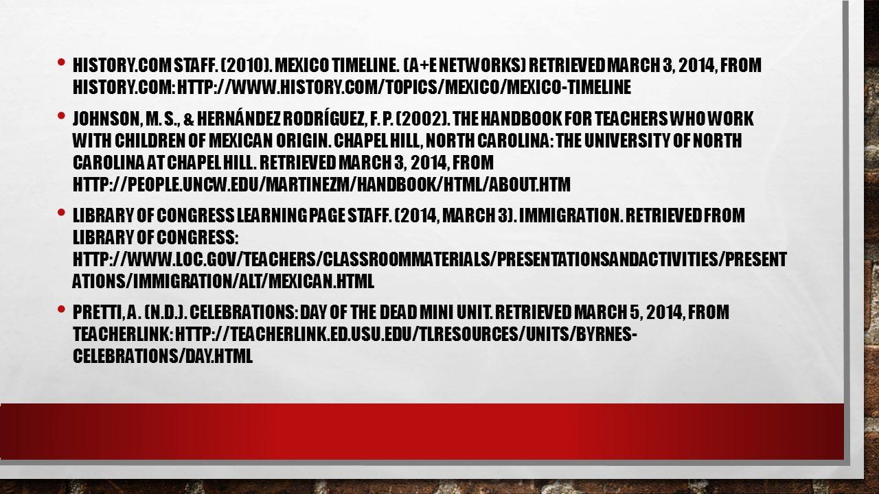 HISTORY.COM STAFF. (2010). MEXICO TIMELINE. (A+E NETWORKS) RETRIEVED MARCH 3, 2014, FROM HISTORY.COM: HTTP://WWW.HISTORY.COM/TOPICS/MEXICO/MEXICO-TIME