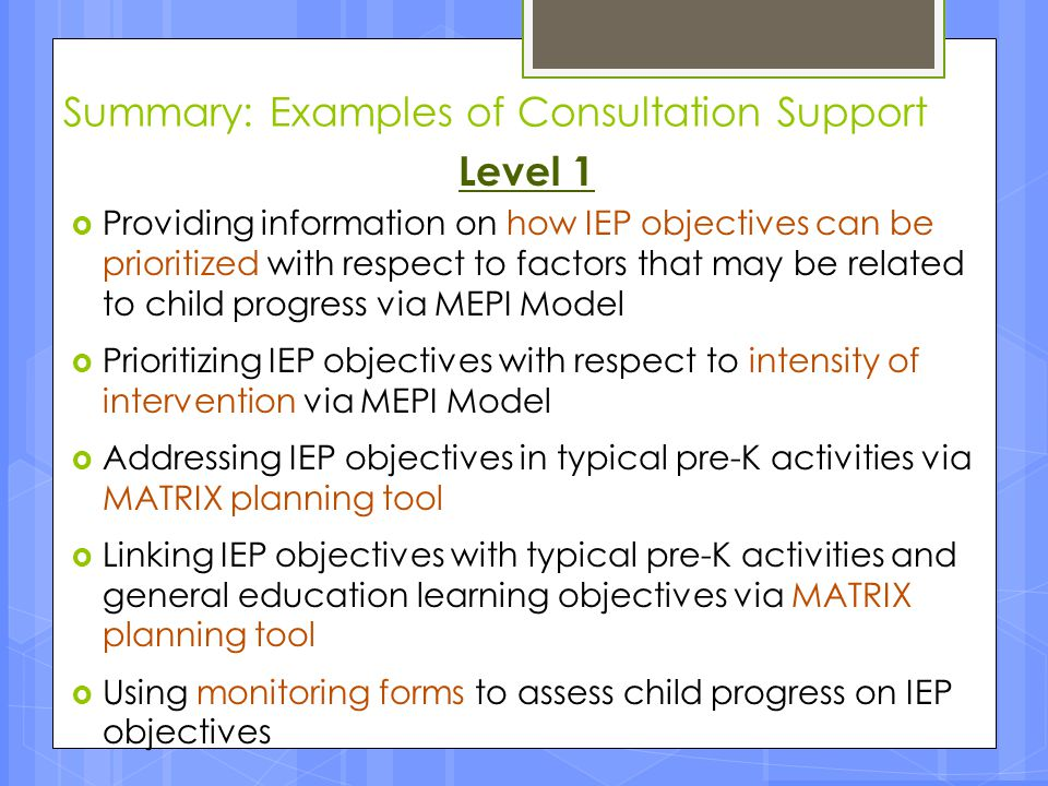 Summary: Examples of Consultation Support Level 1  Providing information on how IEP objectives can be prioritized with respect to factors that may be