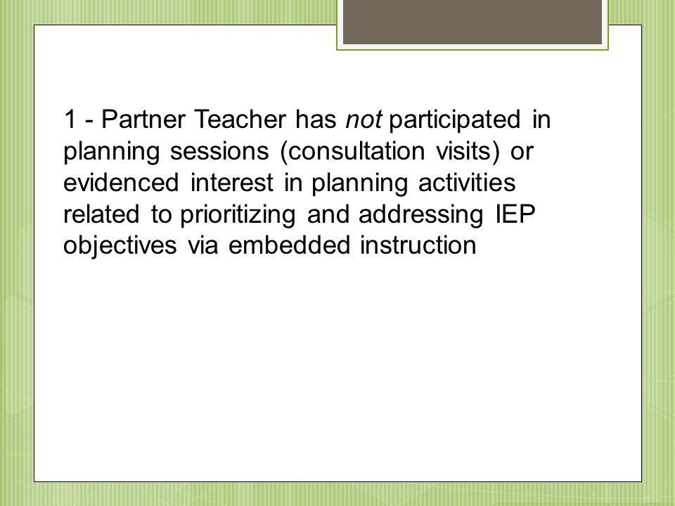 1 - Partner Teacher has not participated in planning sessions (consultation visits) or evidenced interest in planning activities related to prioritizi