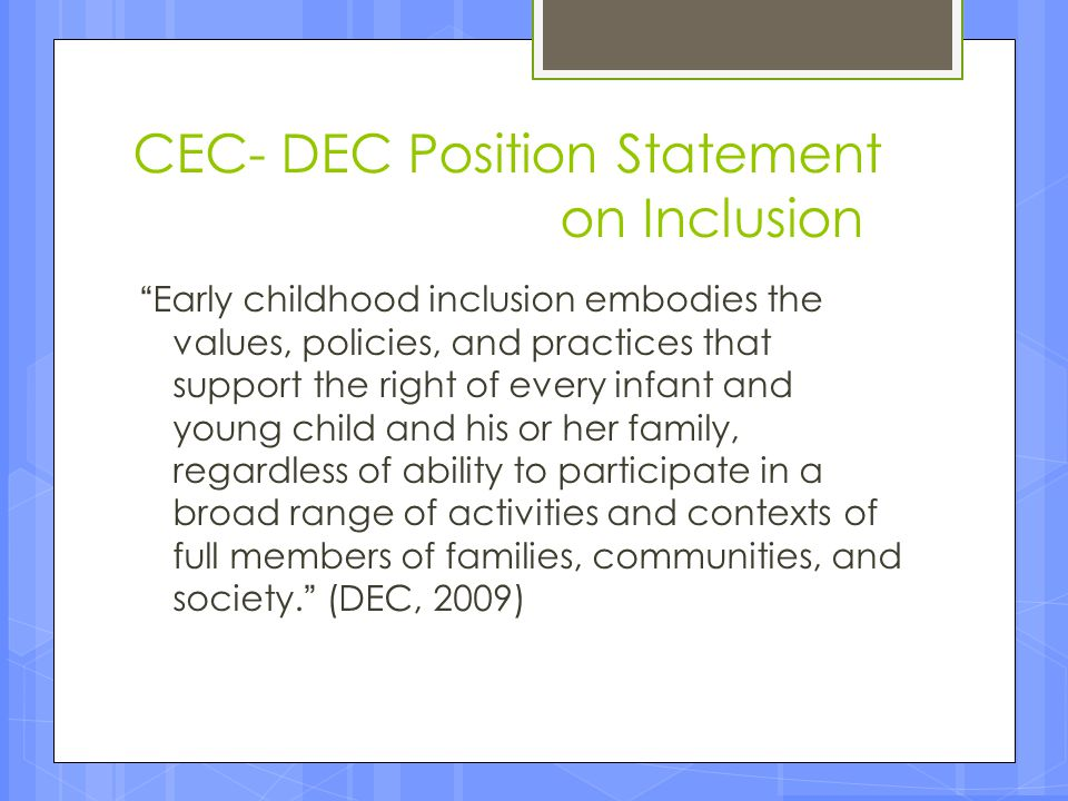 """CEC- DEC Position Statement on Inclusion """"Early childhood inclusion embodies the values, policies, and practices that support the right of every infan"""