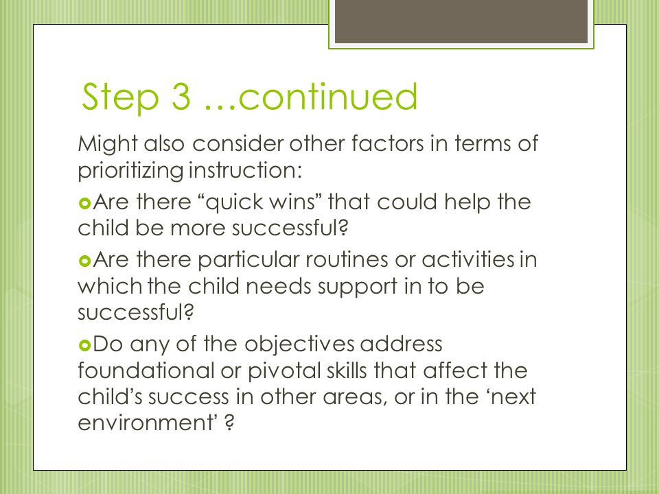 """Step 3 …continued Might also consider other factors in terms of prioritizing instruction:  Are there """"quick wins"""" that could help the child be more s"""