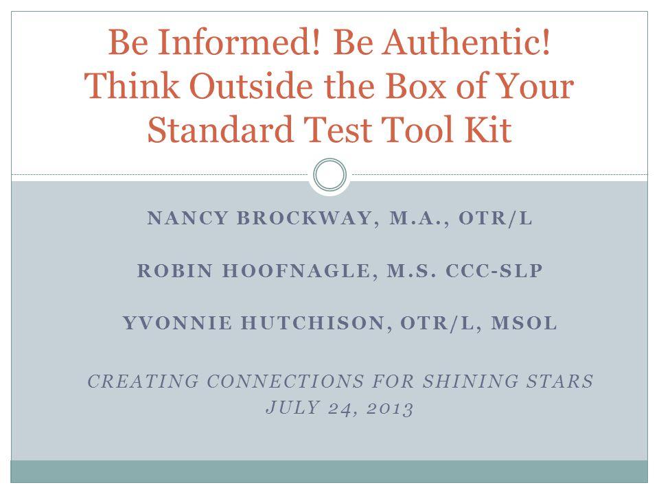 NANCY BROCKWAY, M.A., OTR/L ROBIN HOOFNAGLE, M.S. CCC-SLP YVONNIE HUTCHISON, OTR/L, MSOL CREATING CONNECTIONS FOR SHINING STARS JULY 24, 2013 Be Infor