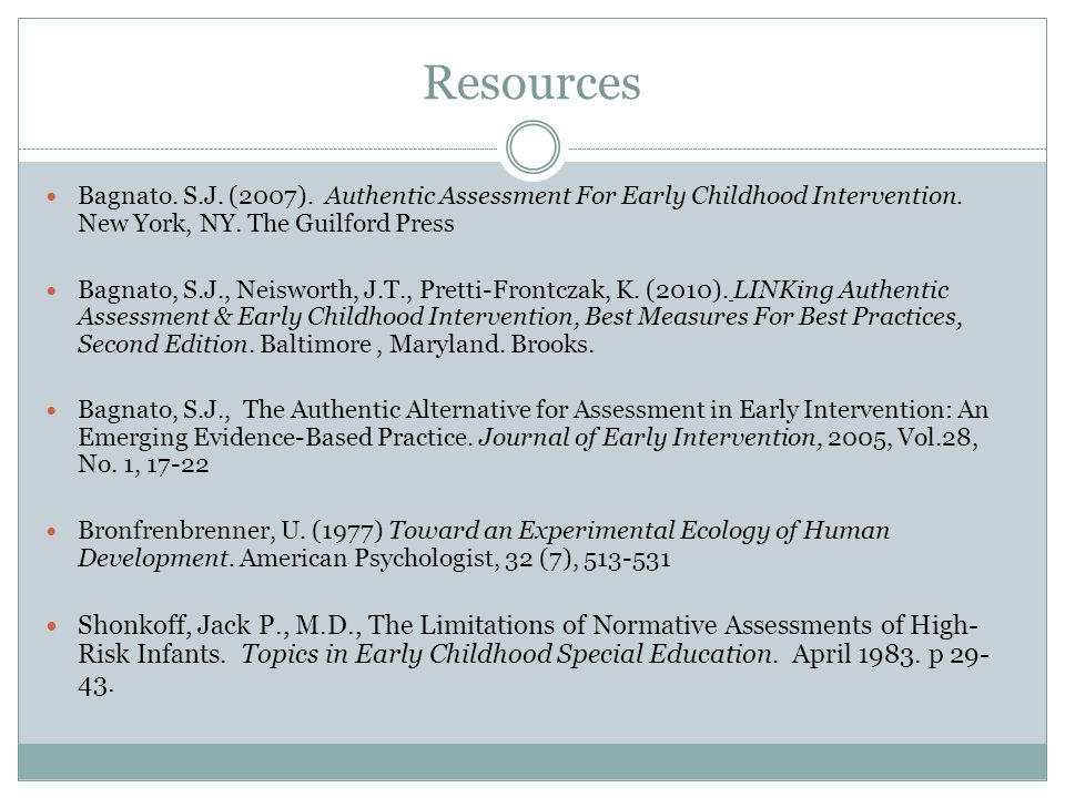 Resources Bagnato. S.J. (2007). Authentic Assessment For Early Childhood Intervention.