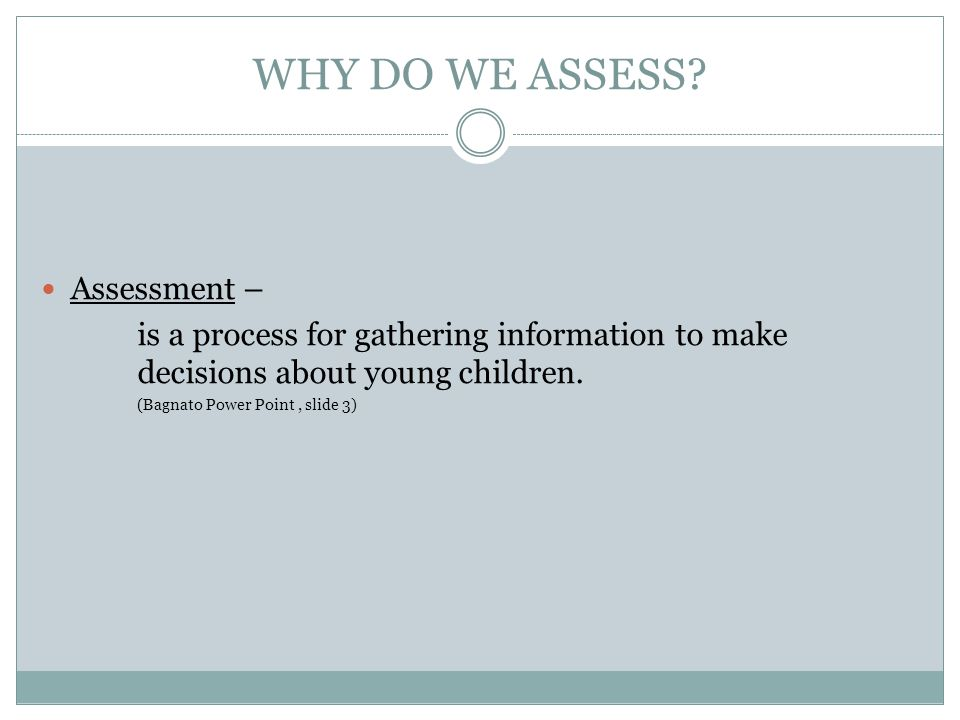 WHY DO WE ASSESS.