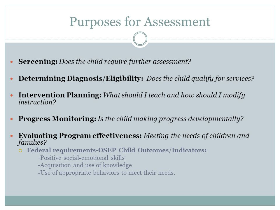 Purposes for Assessment Screening: Does the child require further assessment.