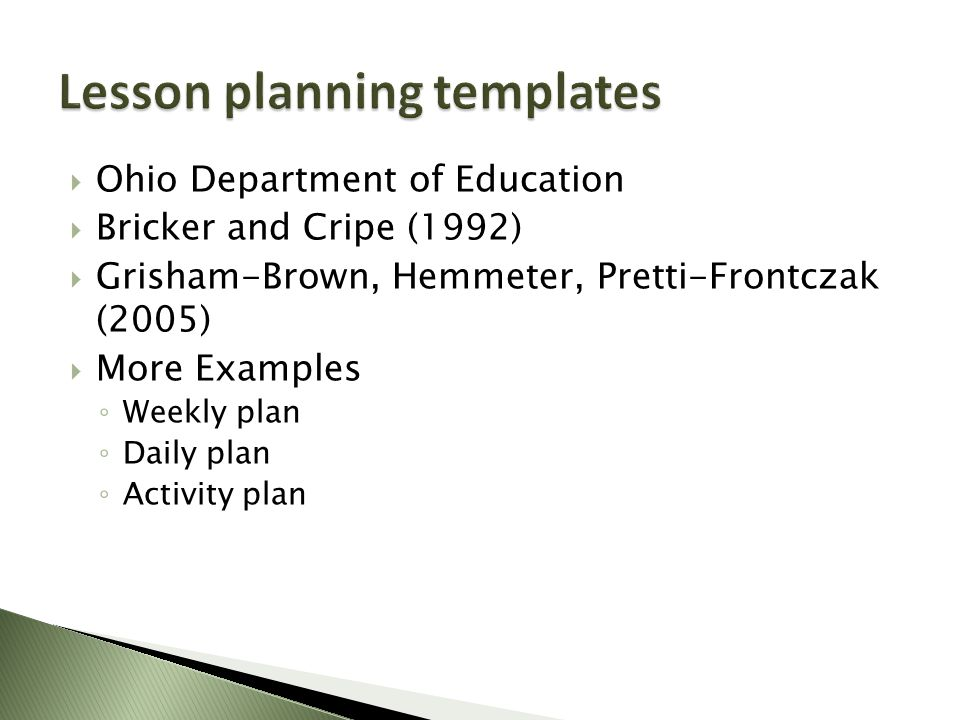  Ohio Department of Education  Bricker and Cripe (1992)  Grisham-Brown, Hemmeter, Pretti-Frontczak (2005)  More Examples ◦ Weekly plan ◦ Daily plan ◦ Activity plan