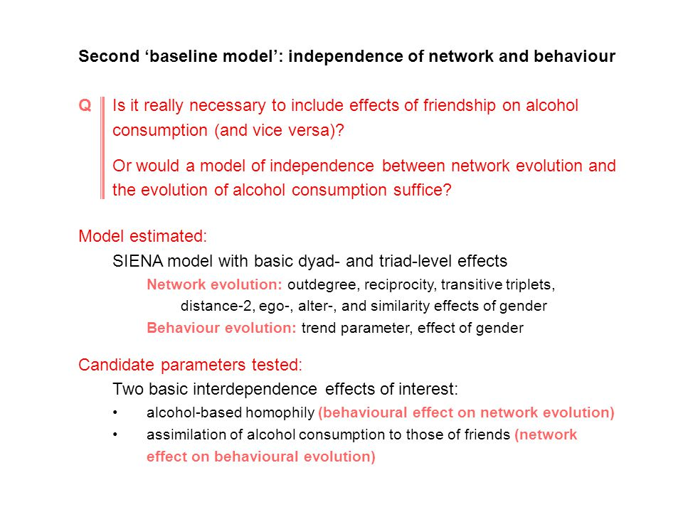 Second 'baseline model': independence of network and behaviour QIs it really necessary to include effects of friendship on alcohol consumption (and vice versa).