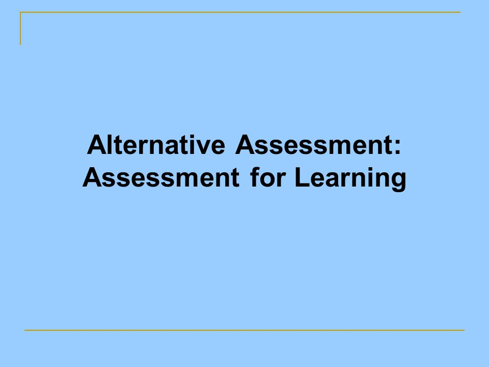 Alternative Assessment: Assessment for Learning