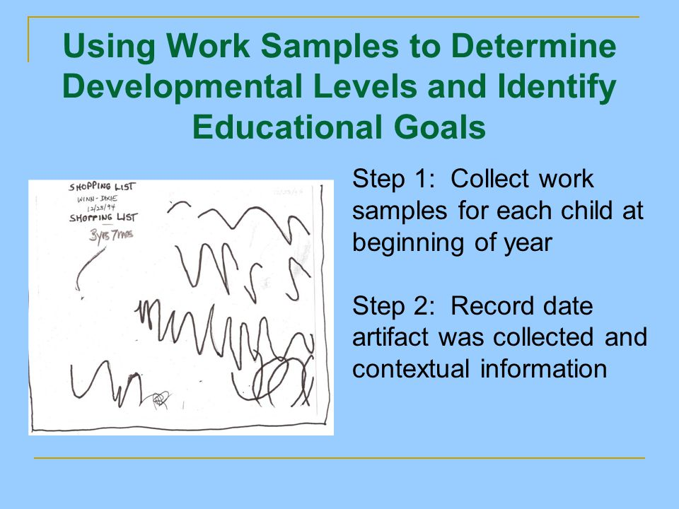 Using Work Samples to Determine Developmental Levels and Identify Educational Goals Step 1: Collect work samples for each child at beginning of year S